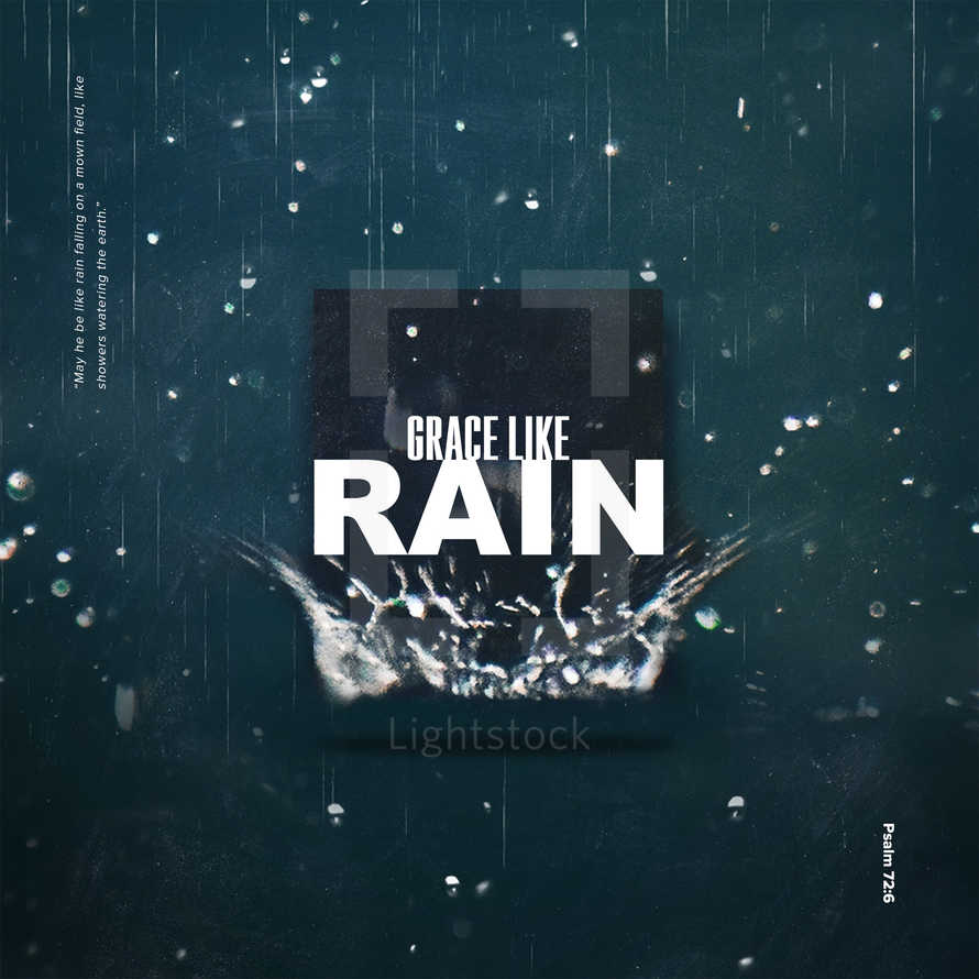 "Grace Like Rain. ""May he be like rain falling on a mown field, like showers watering the earth."" – Psalm 72:6"