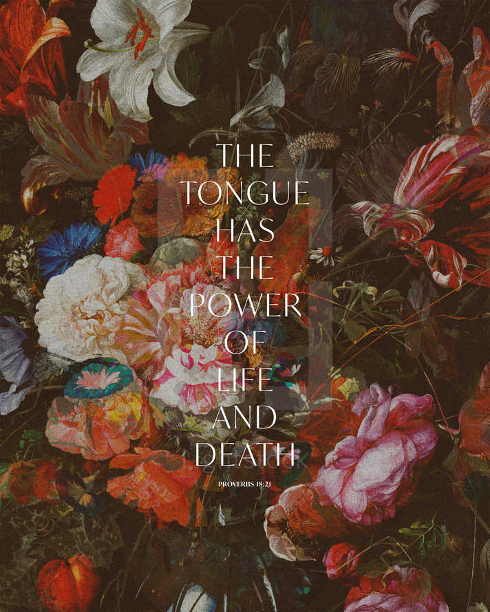 The tongue has the power of life and death. – Proverbs 18:21