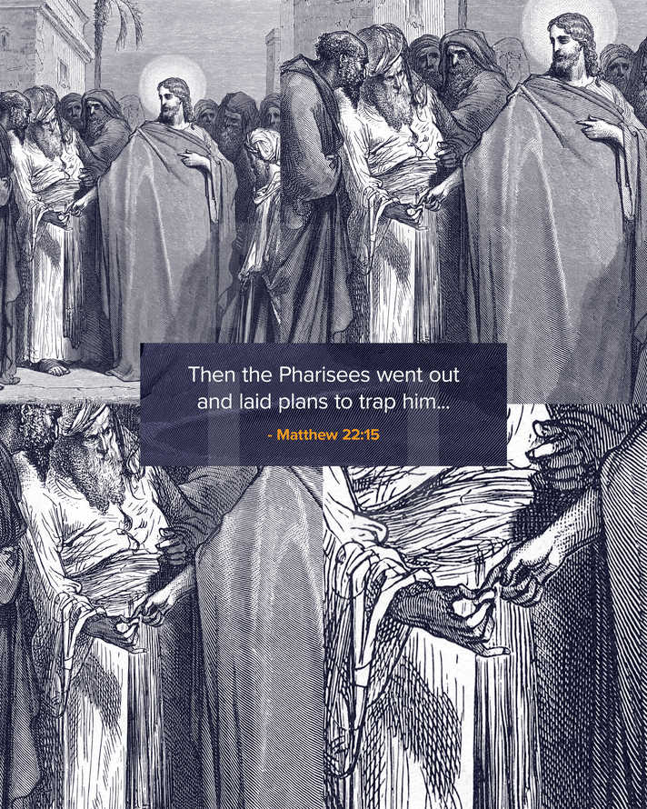 Then the Pharisees went out and laid plans to trap him… – Matthew 22:15