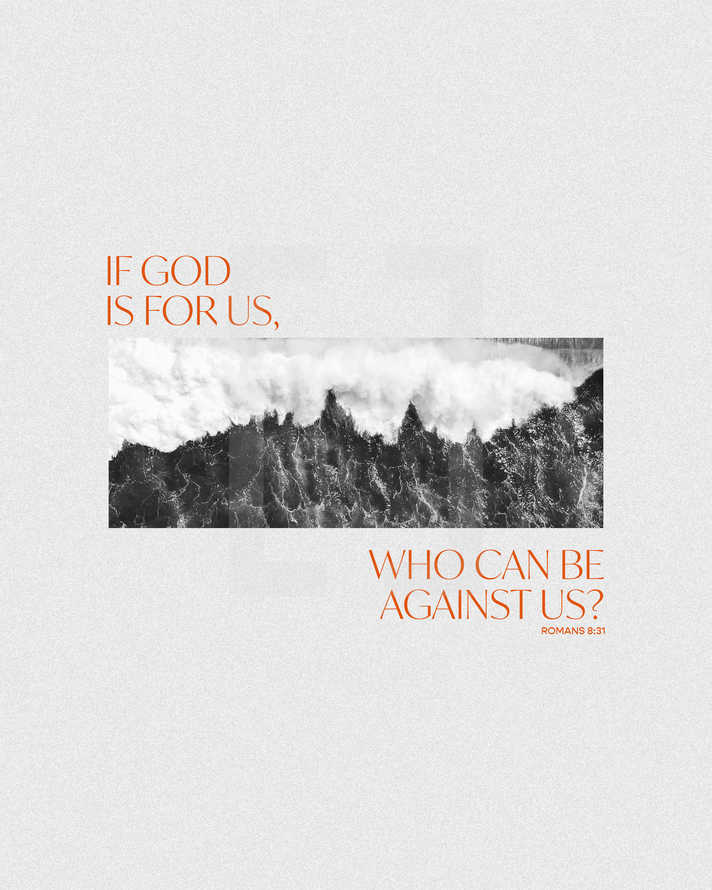 If God is for us, who can be against us? – Romans 8:31