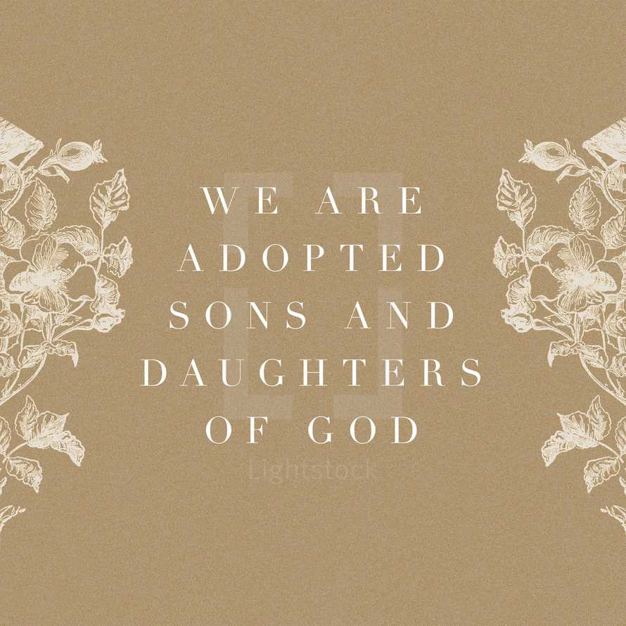 We are adopted sons and daughters of God.