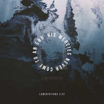 His mercies never come to an end. – Lamentations 3:22