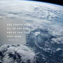 God looked over all he had made, and he saw that it was very good! – Genesis 1:31