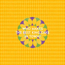 Who makes the best King Cake in town?