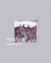 Want to get baptized?