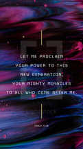 Let me proclaim your power to this new generation, your mighty miracles to all who come after me. – Psalm 71:18
