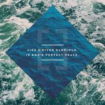 Like a river glorious, is God's perfect peace.