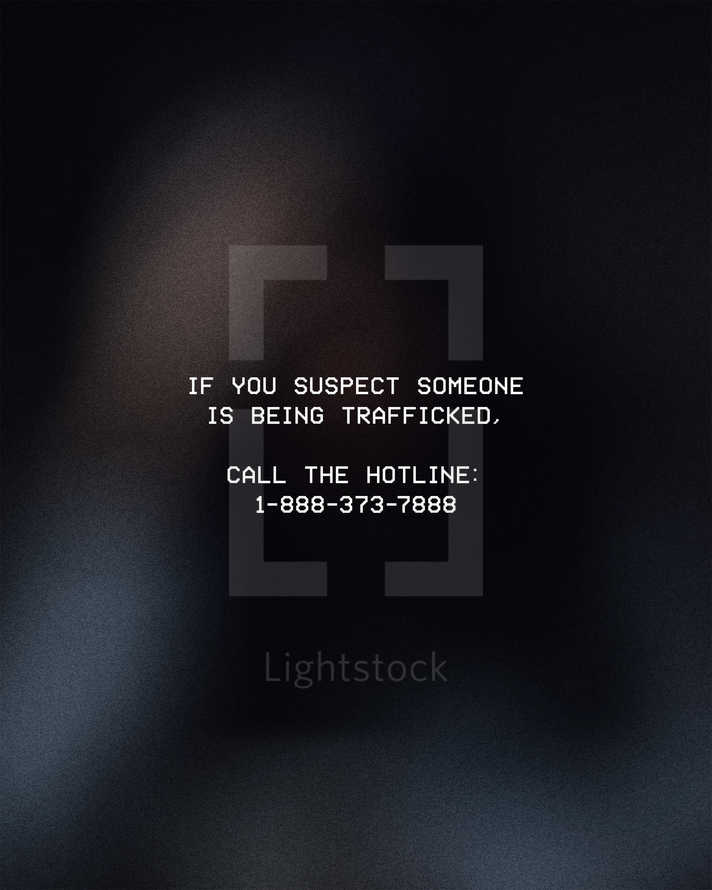 If you suspect someone is being trafficked, call the hotline: 1-888-373-7888
