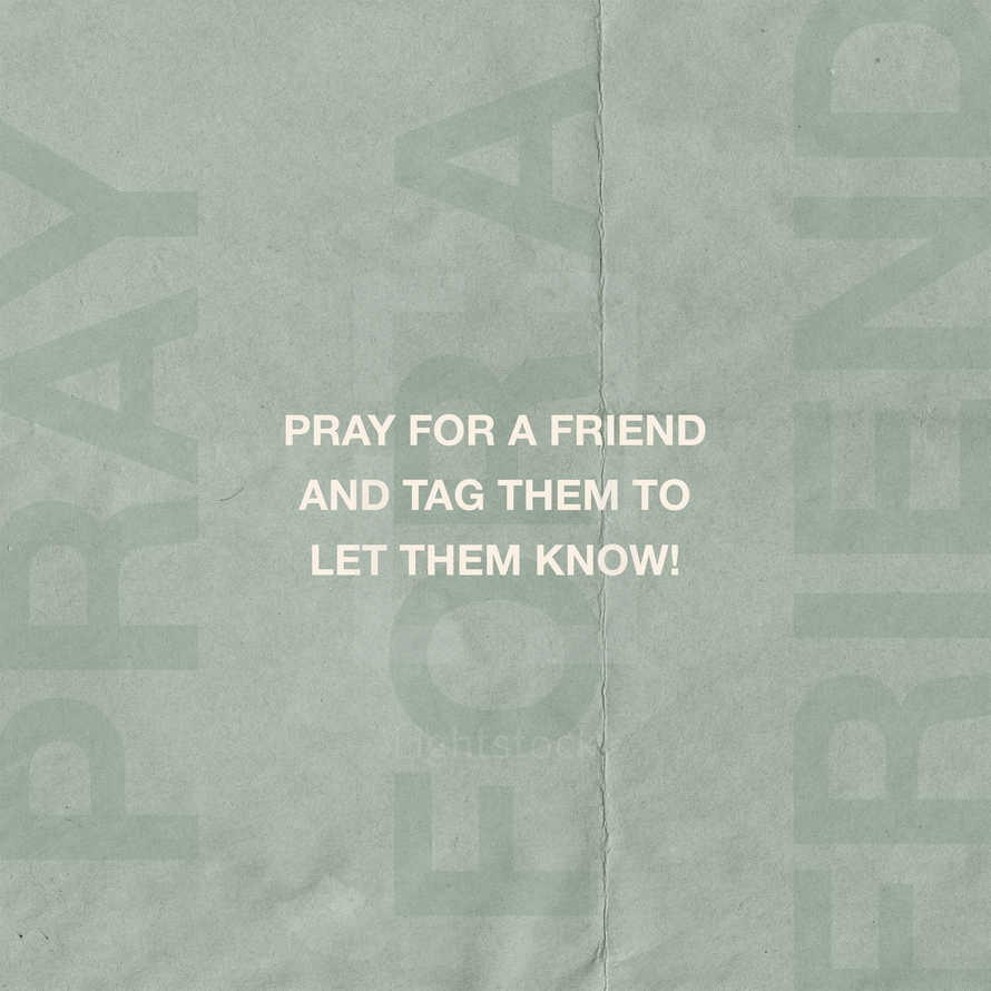 Pray for a friend and tag them to let them know!