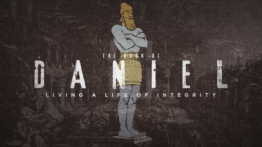Daniel: Living a Life of Integrity