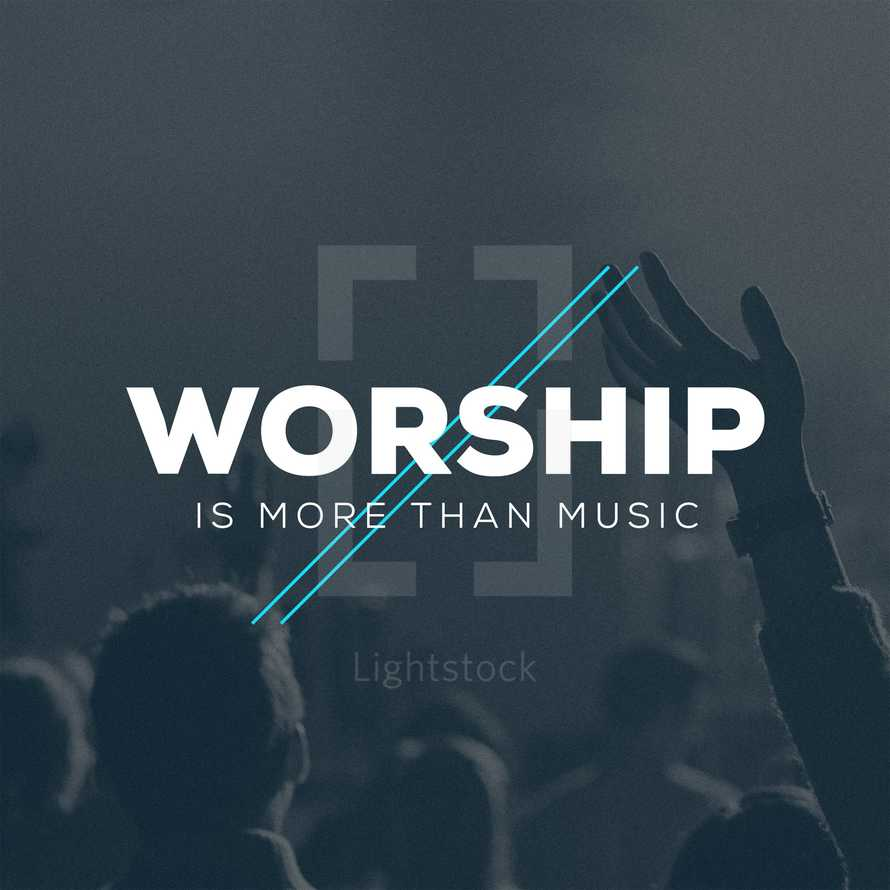 Worship is more than music.