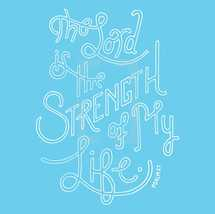 The Lord is the strength of my life Psalm 27