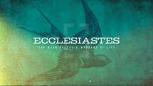 Ecclesiastes: The Meaningless and Mundane of Life