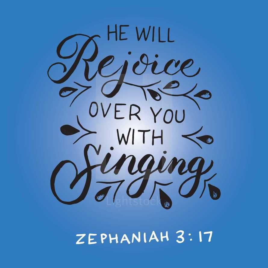 He will rejoice over you with singing, Zephaniah 3:17