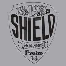 You O Lord are a shield around me Psalm 3:3