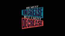 """John 3:30 says, """"He must increase, but I must decrease."""" We must become less for God to become more."""
