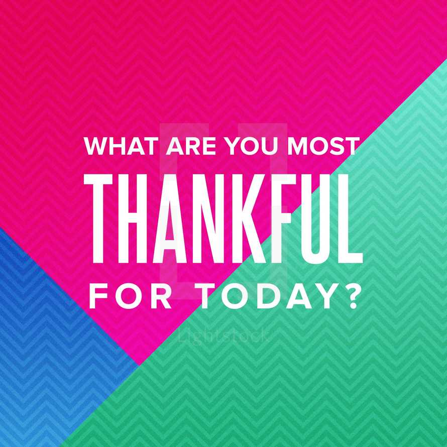 What are you most thankful for today?