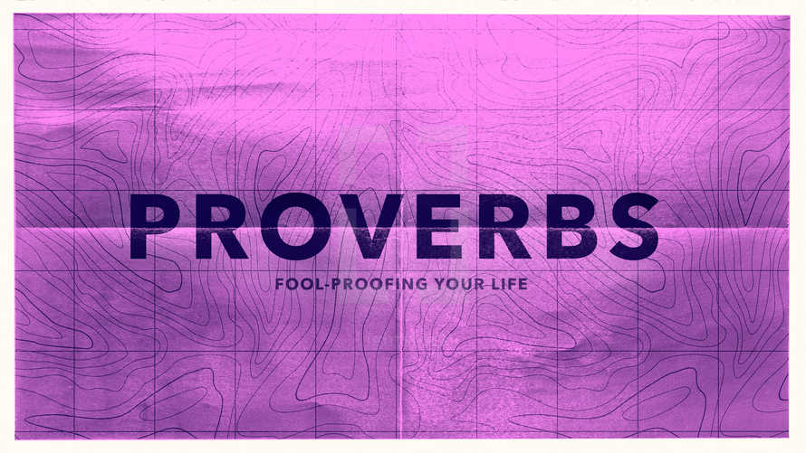 Proverbs: Fool-Proofing Your Life