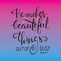 He makes beautiful things out of dust, Genesis 3