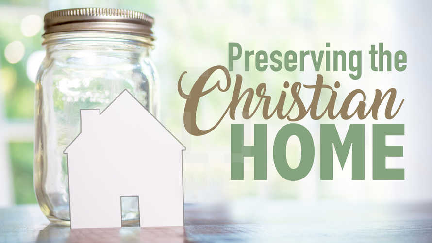 Preserving the Christian Home