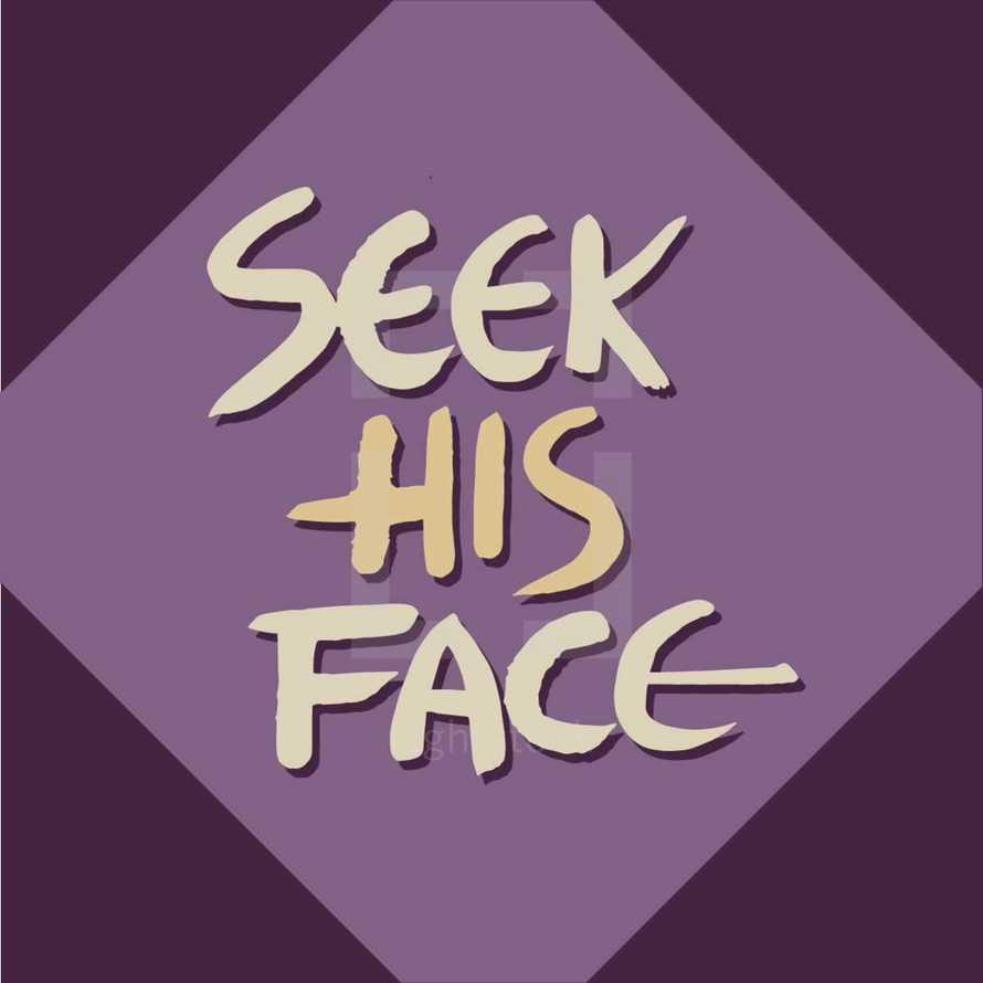 seek his face
