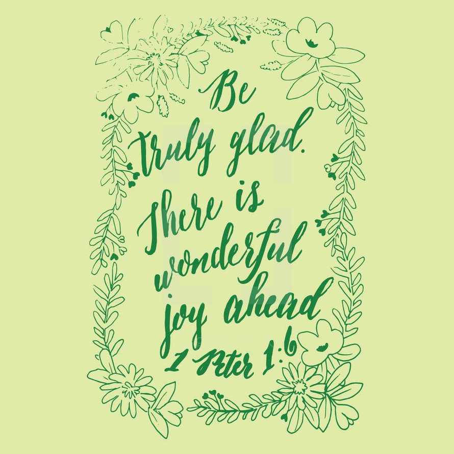 Be truly glad there is wonderful joy ahead, 1 Peter 1:6