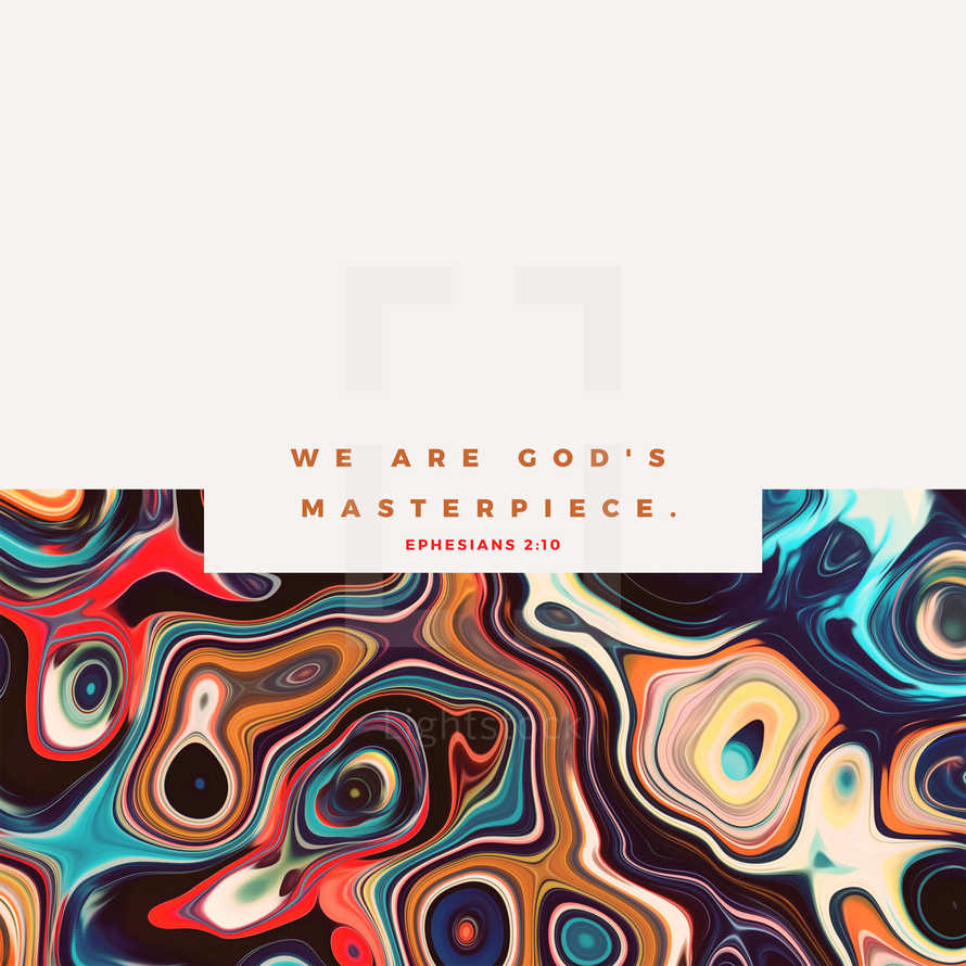 We are God's masterpiece. – Ephesians 2:10
