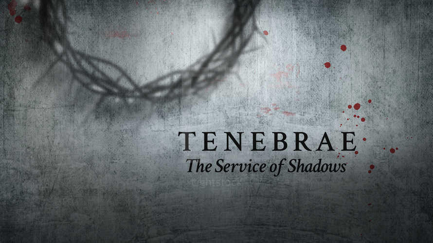 Tenebrae: Service of Shadows