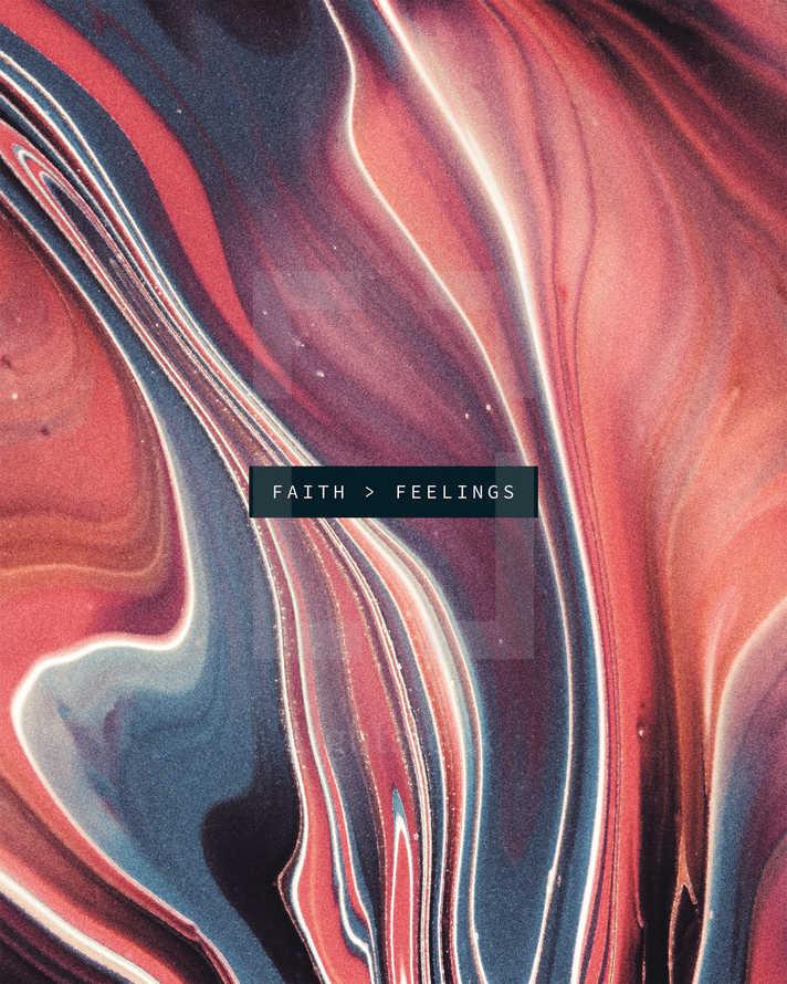 Faith > Feelings