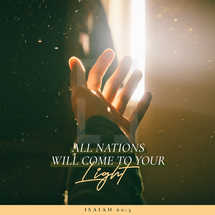 All nations will come to your light. – Isaiah 60:3