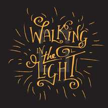 Walking in the Light typography design based off the verse 1 John 1: 5-7