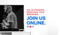 No in-person services this weekend. Join us online.
