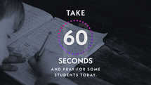 Take 60 seconds and pray for some students today.