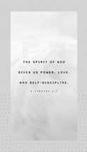 The Spirit of God gives us power, love, and self-discipline. – 2 Timothy 1:7