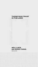 Those who trust in the LORD will lack no good thing. – Psalm 34:10
