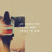 He cares for those who trust in him. – Nahum 1:7