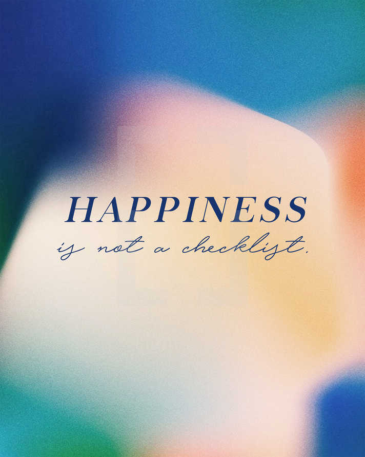 Happiness is not a checklist