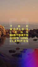 The world's lens distorts. God's lens clarifies.