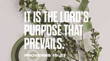 It is the LORD's purpose that prevails. – Proverbs 19:21