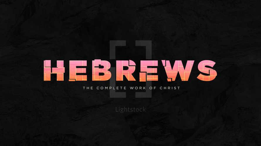 Hebrews: The Complete Work of Christ