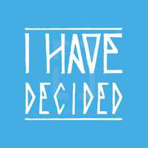 I have decided