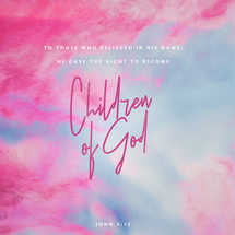 To those who believed in his name, he gave the right to become children of God. – John 1:12