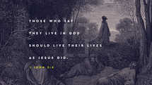 Those who say they live in God should live their lives as Jesus did. – 1 John 2:6