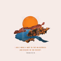 I will make a way in the wilderness and rivers in the desert. – Isaiah 43:19