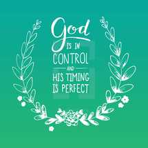 God is in control and his timing is perfect