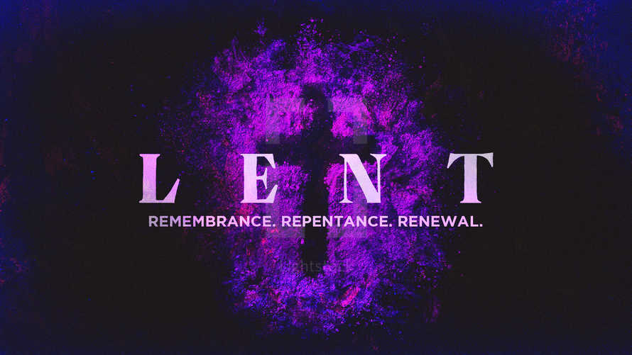 Lent: Remembrance, Repentance, Renewal