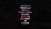 Every tongue will confess that Jesus Christ is Lord. – Philippians 2:11