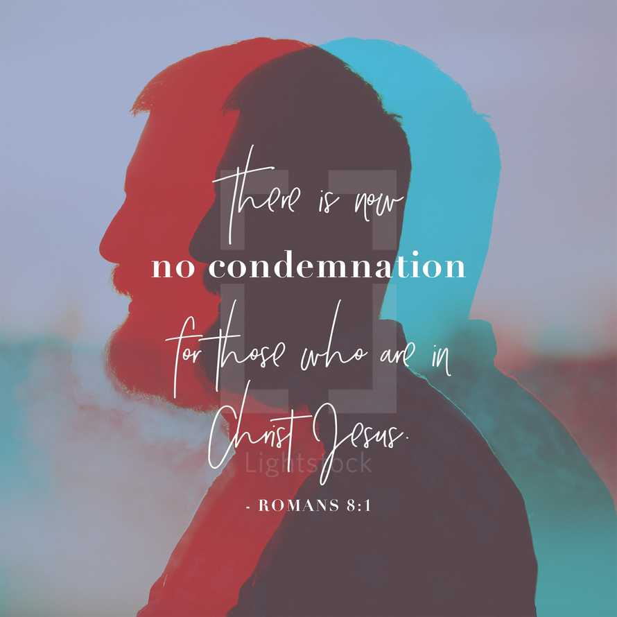 There is now no condemnation for those who are in Christ Jesus. – Romans 8:1