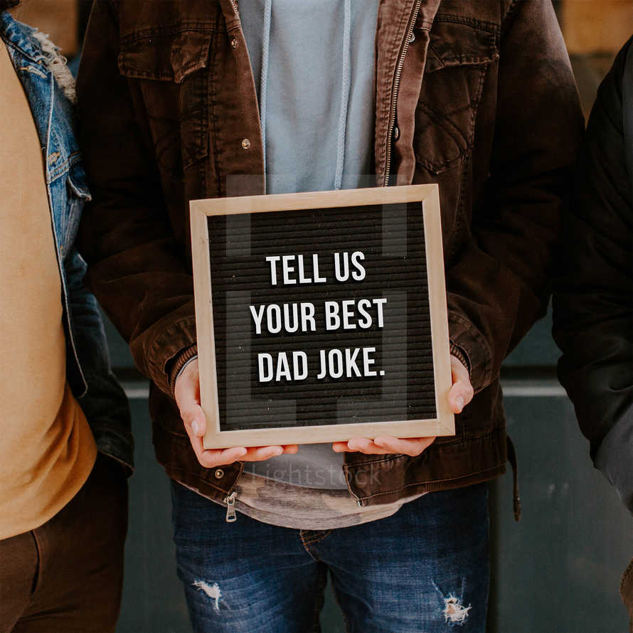 Tell us your best dad joke.