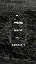 You were made for mission